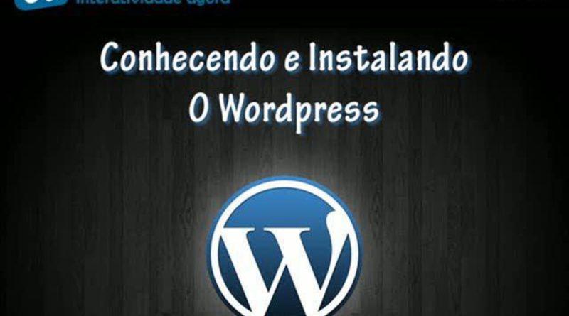 Aula 1: Instalando, ativando e conhecendo o painel do WordPress!