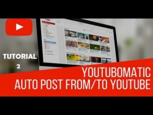 Youtubomatic Tutorial Part 2 – How to automatically post videos to your YouTube channel