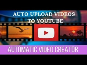 Automatic Video Creator: How to automatically upload created videos to YouTube?