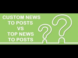 Newsomatic: what is the difference between the 'Top News to Posts' and 'Custom News to Post' menus?