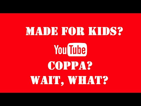 "Are your videos ""Made for Kids""? What is COPPA and how it will affect you?"