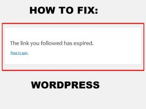 FIX: The link you followed has expired – Error while uploading WordPress plugins