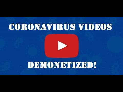Why is every Coronavirus related video demonetized on YouTube?
