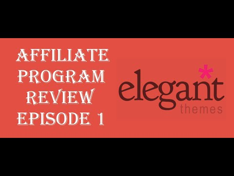 "Affiliate Program Review Episode 1: ""Elegant Themes"""