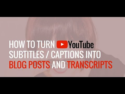 How to turn YouTube captions and subtitles into blog posts and transcripts?