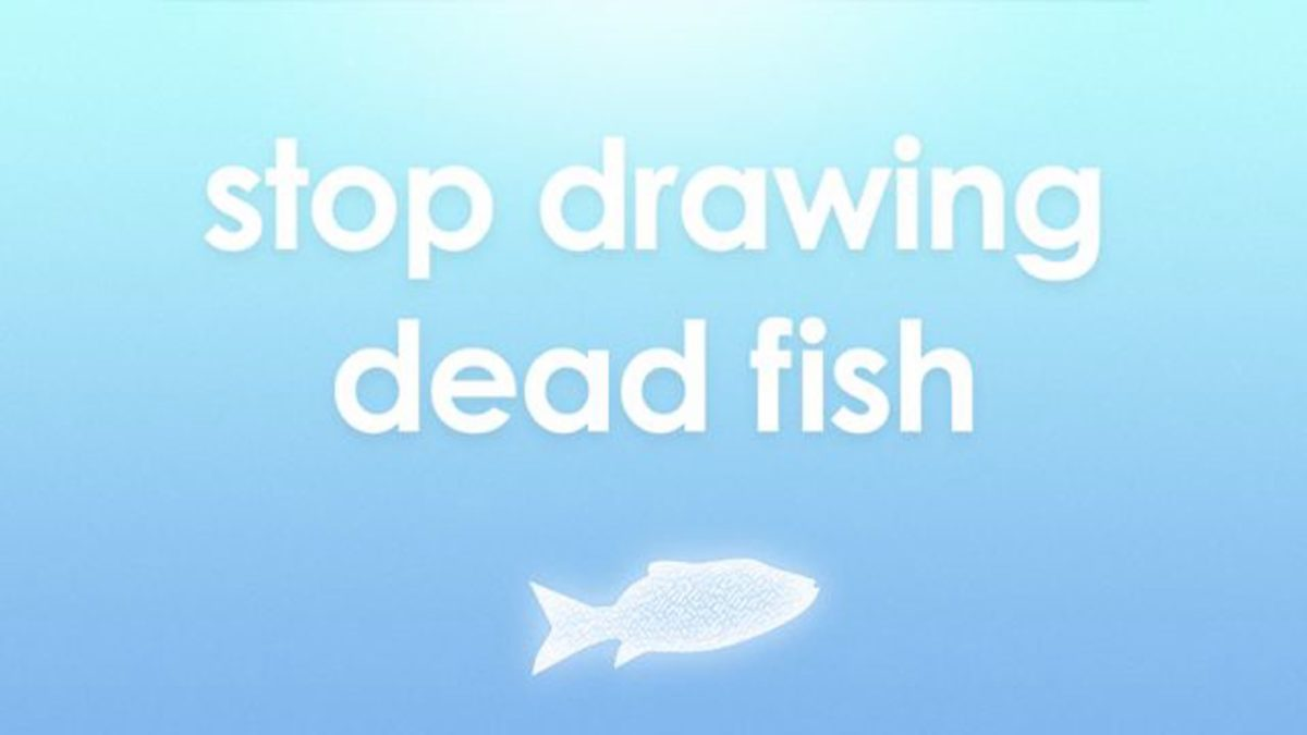 Stop Drawing Dead Fish