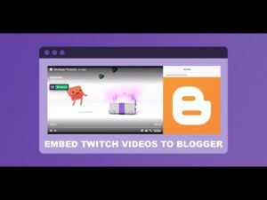 How to embed Twitch videos on Blogspot?
