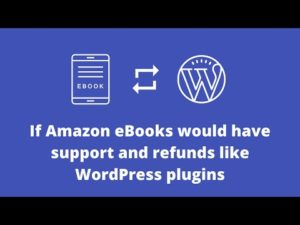 If Amazon eBooks would have support and refunds like WordPress plugins