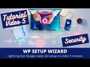 WP Setup Wizard – Tutorial Part 5 – Security