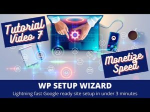 WP Setup Wizard – Tutorial Part 7 – Monetize & Speed