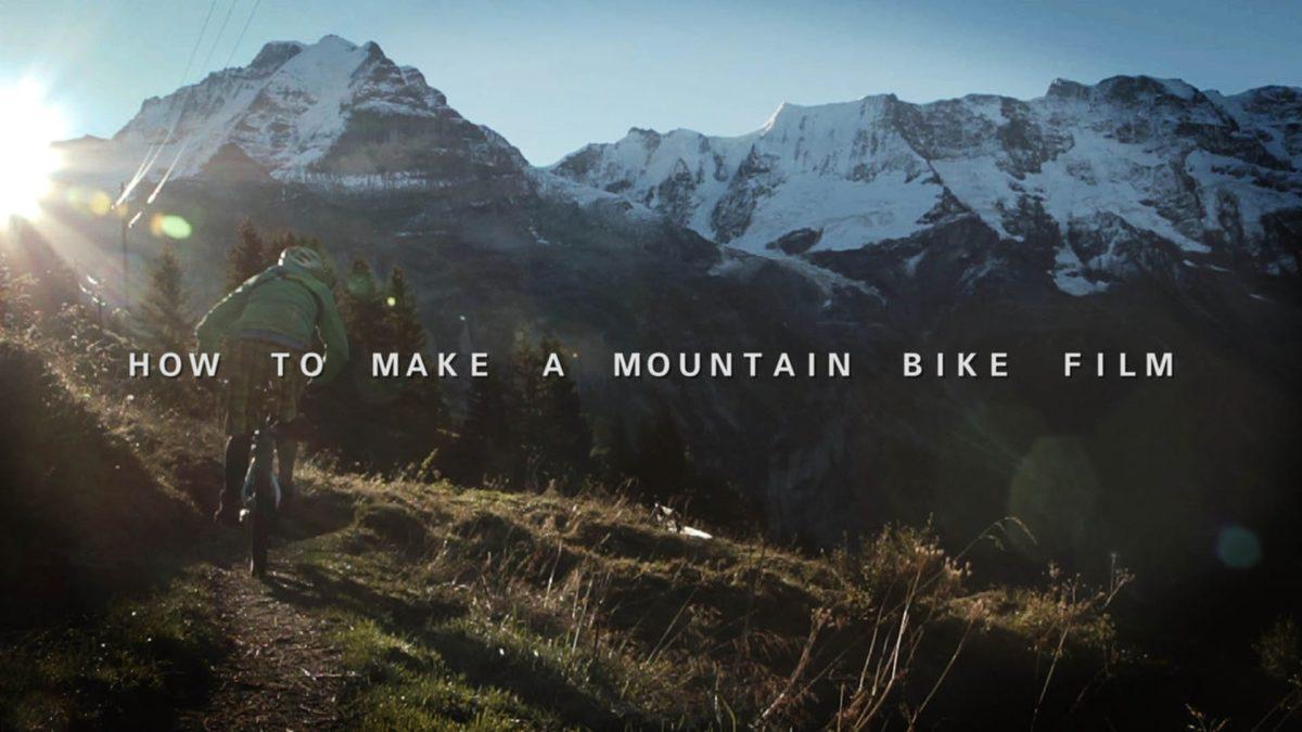 How to Make a Mountain Bike Film