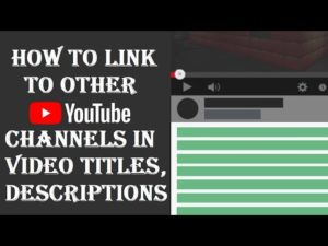 How to Link to Other YouTube channels in video titles & descriptions