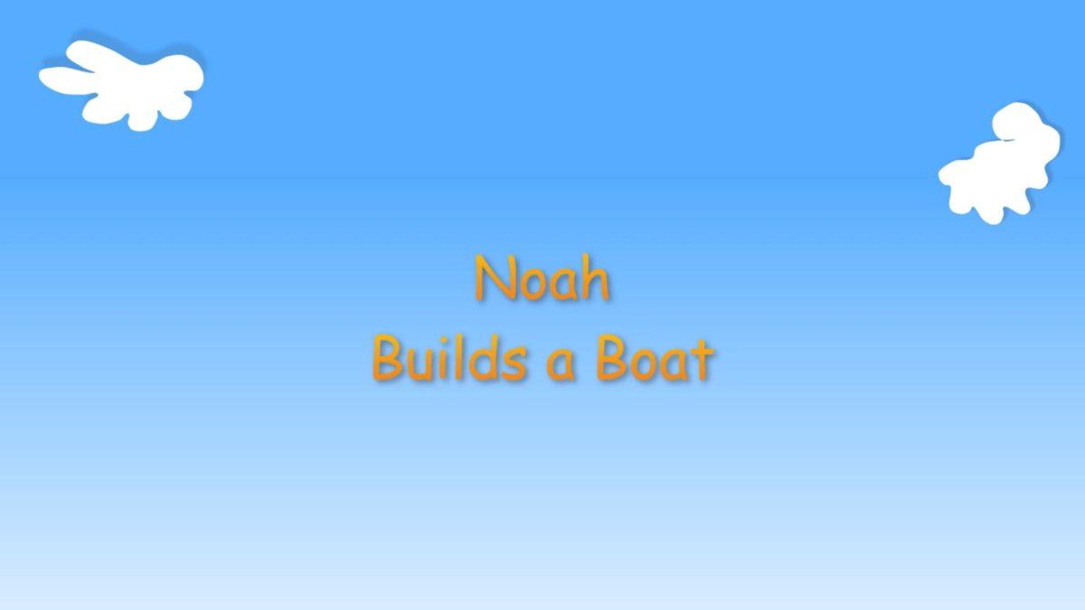 "Kindergarten Year A Quarter 1 Episode 5: ""Noah Builds A Boat"""