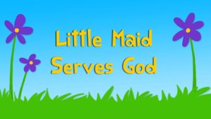 Little Maid Serves God (3QB6)