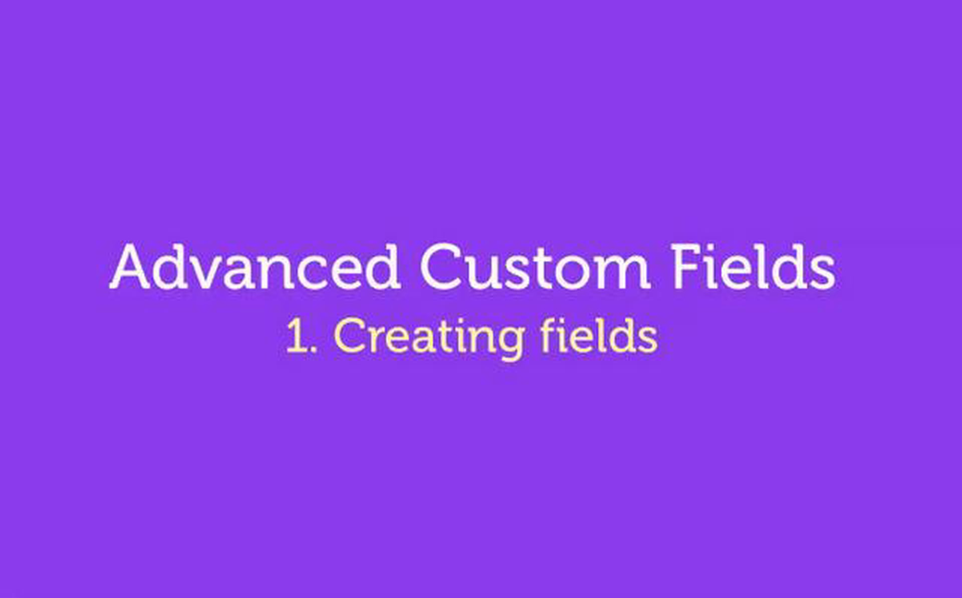 Advanced Custom Fields – WordPress Plugin – 1. Create Fields