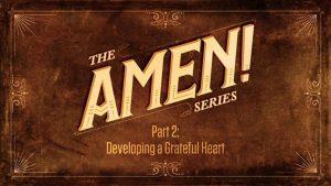 Amen Series Part 2 – Developing a Grateful Heart