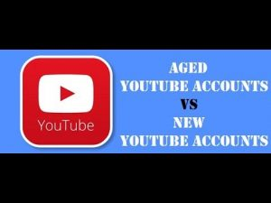 Why are aged YouTube accounts more valuable than newly created accounts?