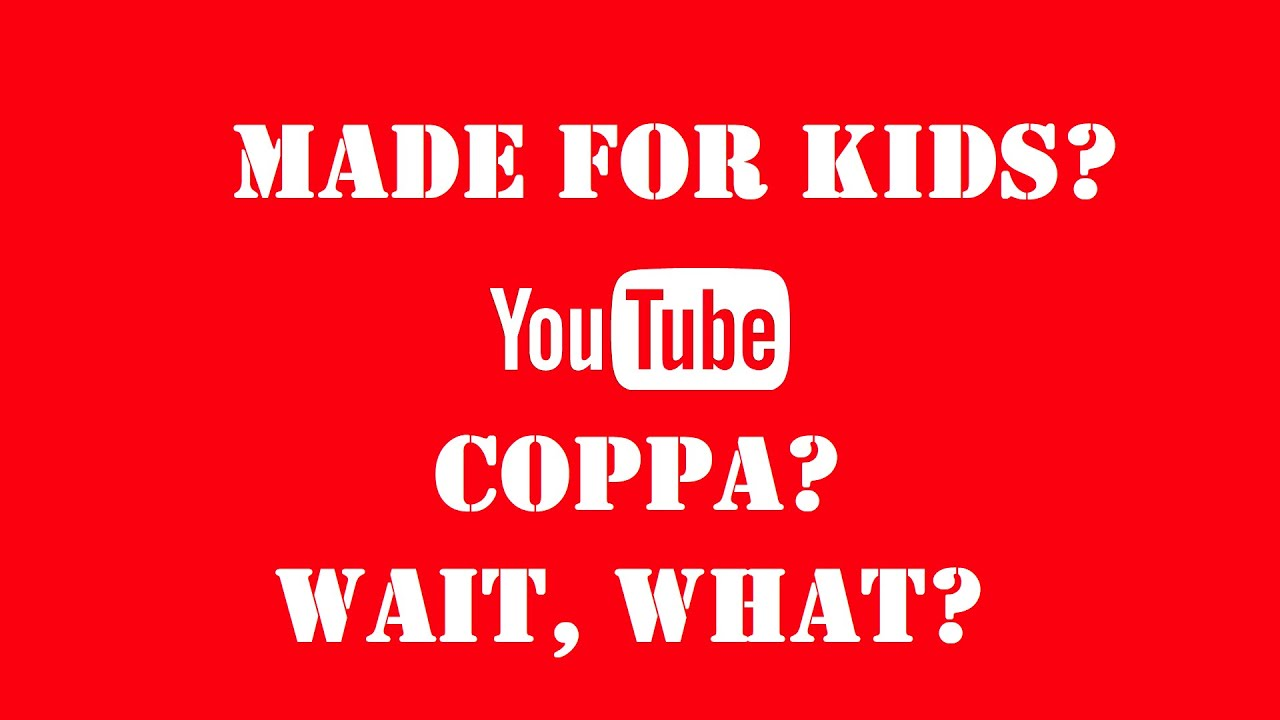 "How to know if a video is ""Made for Kids"" or not – how to comply with the new COPPA law?"