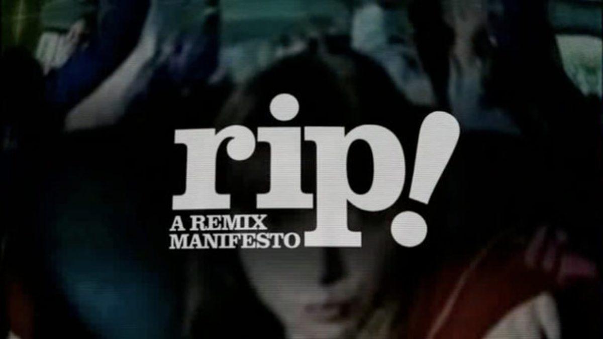 RIP : A Remix Manifesto