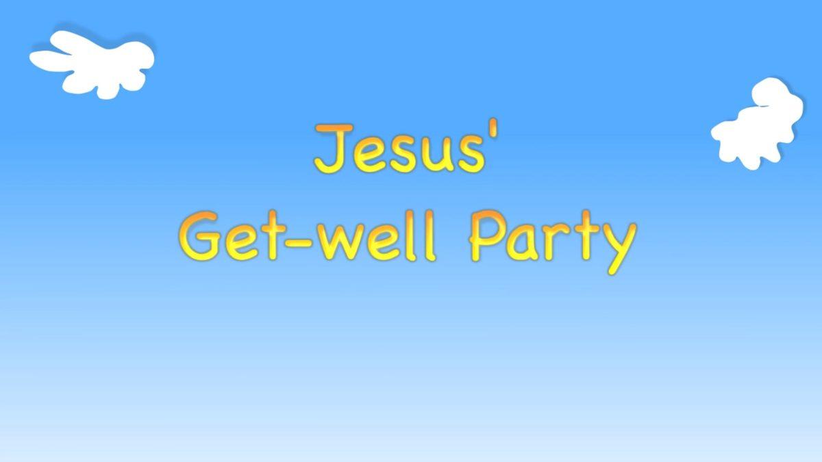 "Kindergarten Year A Quarter 4 Episode 2: ""Jesus' Get-well Party"""
