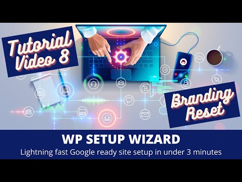 WP Setup Wizard – Tutorial Part 8 – Branding & Reset