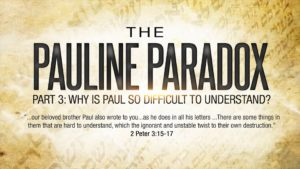 The Pauline Paradox Series – Part 3 – Why Is Paul So Difficult to Understand?